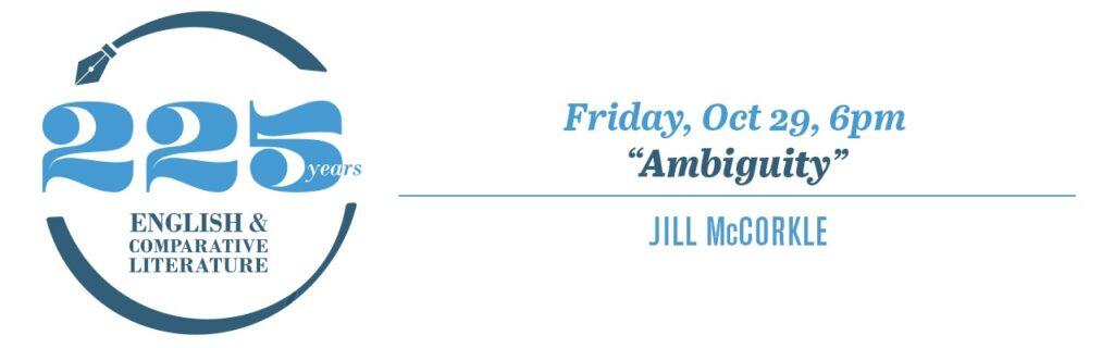 ECL 225 Friday, Oct 29 6:00pm Jill McCorkle, Ambiguity (Zoom Webinar)