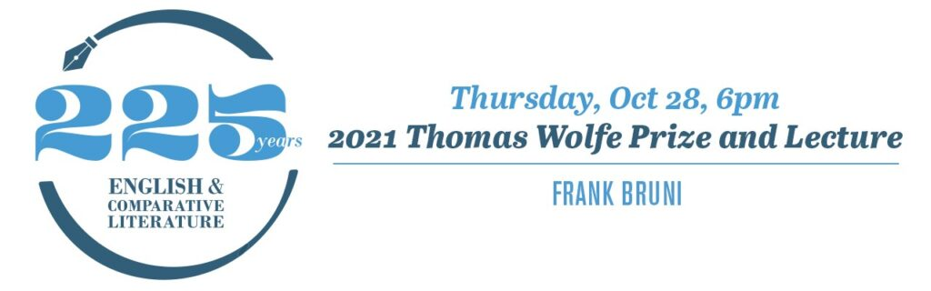 ECL 225 Thursday, Oct 28 6:00pm Thomas Wolfe Lecture, Frank Bruni (Zoom Webinar)