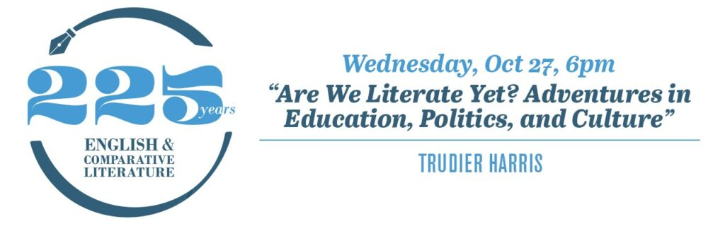 """ECL 225 Wednesday, Oct 27 6:00pm Trudier Harris, """"Are We Literate Yet? Adventures in Education, Politics, and Culture"""" (Zoom Webinar)"""